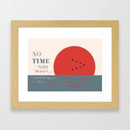 NO TIME TO TURN AT BEAUTY'S GLANCE ... Framed Art Print