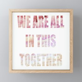 We Are All In This Together Framed Mini Art Print