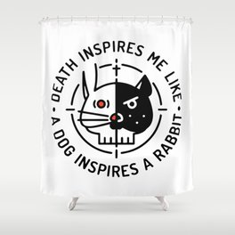 Death inspires me like a dog inspires a rabbit Shower Curtain