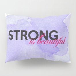 Strong is beautiful: breast cancer strong Pillow Sham