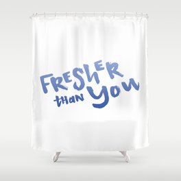 Fresher Than You Shower Curtain