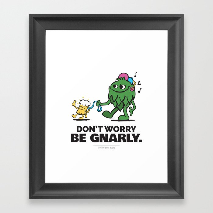 Don't Worry. Be Gnarly. Framed Art Print