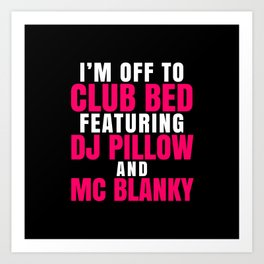 I'm Off to Club Bed Featuring DJ Pillow & MC Blanky (Dark) Art Print