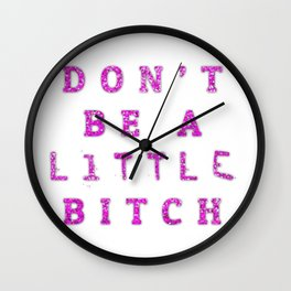 Don't Be A little BITCH Wall Clock