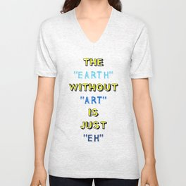 The Earth without Art Is Just Eh Unisex V-Neck