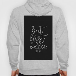 but first coffee. Hoody