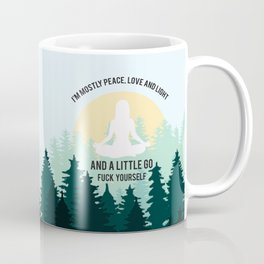 I'm Mostly Peace, Love And Light And A Little Go Fuck Yourself Coffee Mug