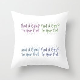 Need A Cake I'm Your Girl Pop Throw Pillow