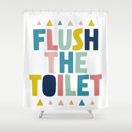 Flush the toilet bathroom print Shower Curtain
