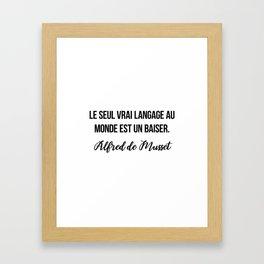 Le seul vrai langage au monde est un baiser.  Alfred de Musset Framed Art Print