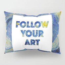 Follow Your Art Pillow Sham