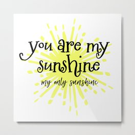 You are my Only Sunshine Metal Print