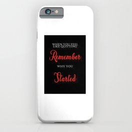 When You Feel Like Quitting Quote Art Design Insp iPhone Case
