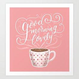 Good Morning Lovely Art Print