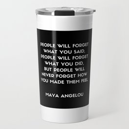 Maya Angelou Inspirational Quote - People will never forget how you made them feel Travel Mug