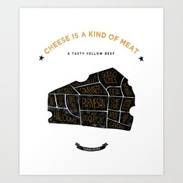 Cheese is a kind of meat Art Print