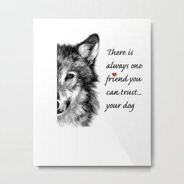 Your dog...a trustworthy friend Metal Print