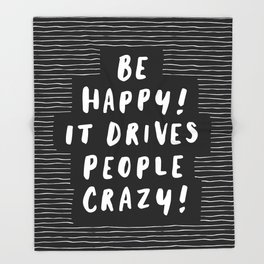 Be Happy It Drives People Crazy black and white modern typography minimalism home room wall decor Throw Blanket