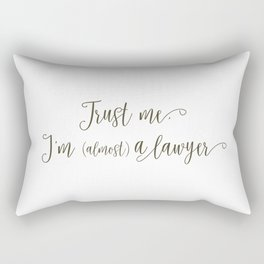 Trust Me, I'm (Almost) A Lawyer Rectangular Pillow