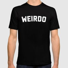 Weirdo Funny Quote T-shirt