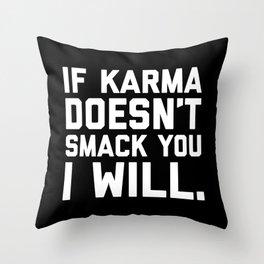 Karma Smack You Funny Quote Throw Pillow