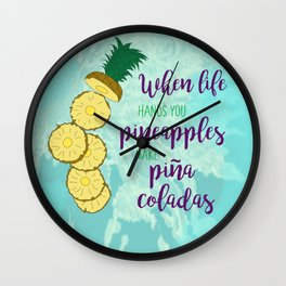 When Life Hands You Pineapples Make Pina Coladas Wall Clock