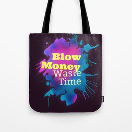 Blow Money, Waste Time Tote Bag
