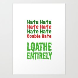 Hate Hate Hate Hate Loathe Entirely Art Print