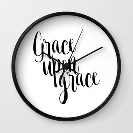 Grace Upon Grace,Bible verse,Christian quote,Scripture print,printable verse,teen Wall Clock