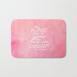 the future belongs to those who believe in the beauty of their dreams Eleanor Roosevelt  Bath Mat