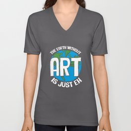 Cute & Funny The Earth Without Art Is Just Eh Pun Unisex V-Neck