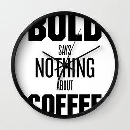 Bold Says Nothing – Black Wall Clock