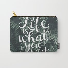 Life is what you make it Carry-All Pouch