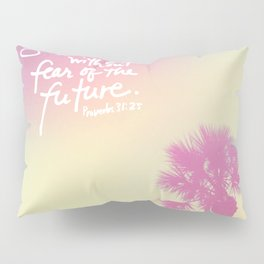 The Laughs without Fear of the Future Pillow Sham