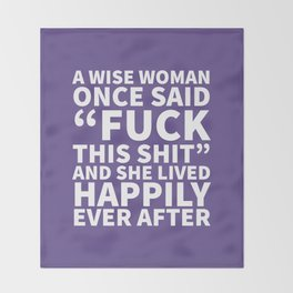 A Wise Woman Once Said Fuck This Shit (Ultra Violet) Throw Blanket