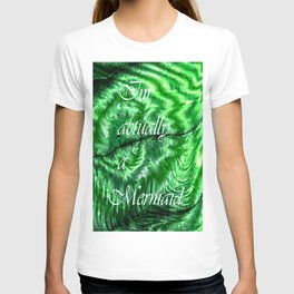 I´m Actually A Mermaid - Green T-shirt