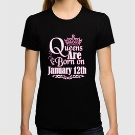 Queens Are Born On January 12th Funny Birthday T-Shirt T-shirt