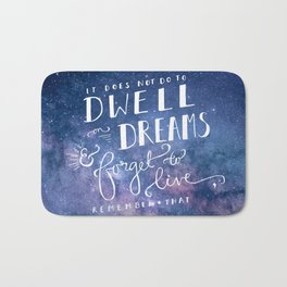 It does not do to dwell on dreams and forget to live | Dumbledore | Potter | J K Rowling | Hogwarts Bath Mat