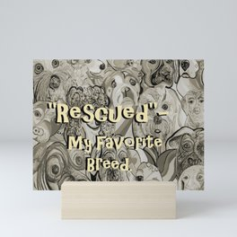 Rescued - My Favorite Breed Mini Art Print