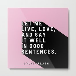 Live, Love, and Say It Well - Plath Pop Quote Metal Print