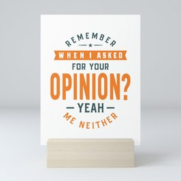 Remember When I Asked For Your Opinion? Mini Art Print