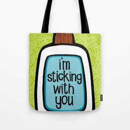sticking with you Tote Bag