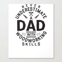 Funny Woodworking Carpentry Shirt For Carpenter Dad Gift For Do It Yourself Dads DIY / Handyman Dad Canvas Print