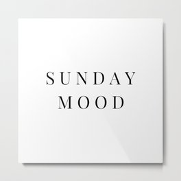 SUNDAY MOOD Minimalist Black Typography Metal Print