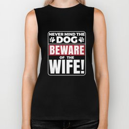 Never mind the dog beware of the wife funny  Biker Tank