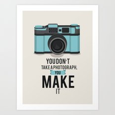 You Don't Take a Photograph... Art Print