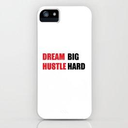 Dream Big, Hustle Hard iPhone Case