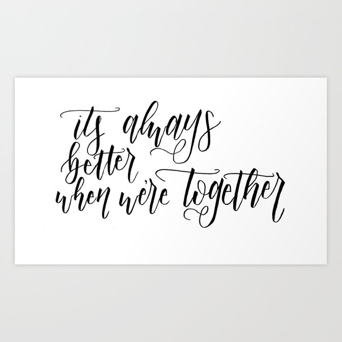 It S Always Better When We Re Together Couple Quote Word Lettering Calligraphy Wedding Anniversary Art Print By Westportlettering Society6