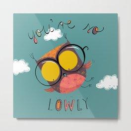You're so l-OWL-y Metal Print