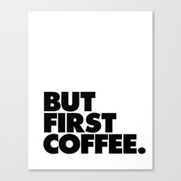 But First Coffee black-white typographic poster design modern home decor canvas wall art Canvas Print